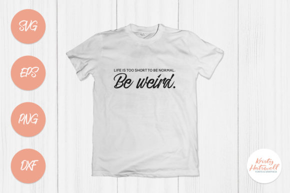 Life is Too Short to Be Normal Be Weird Graphic Crafts By Kristy Hatswell - Image 1
