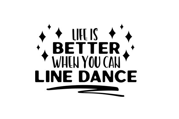 Life is Better when You Can Line Dance Dance & Cheer Craft Cut File By Creative Fabrica Crafts