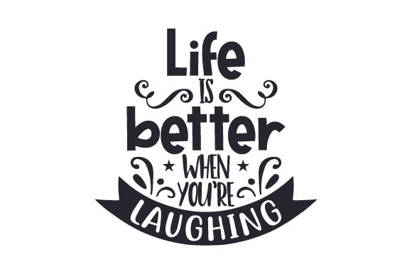 Life is Better when You're Laughing Craft Design By Creative Fabrica Crafts Image 1
