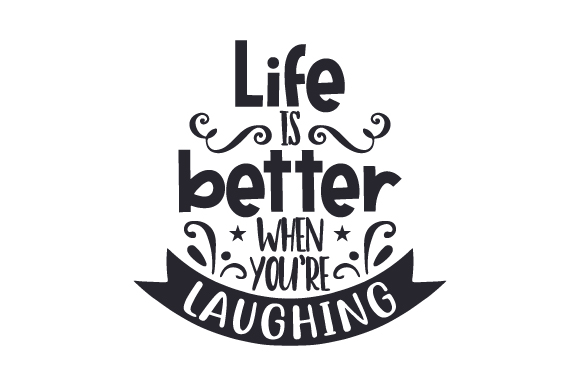 Download Free Life Is Better When You Re Laughing Svg Cut File By Creative for Cricut Explore, Silhouette and other cutting machines.