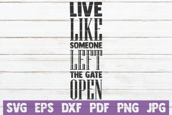 Live Like Someone Left the Gate Open SVG Graphic Graphic Templates By MintyMarshmallows