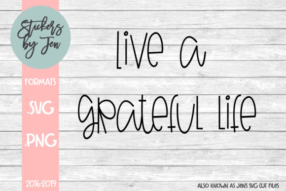Download Free Live A Grateful Life Svg Graphic By Jens Svg Cut Files for Cricut Explore, Silhouette and other cutting machines.
