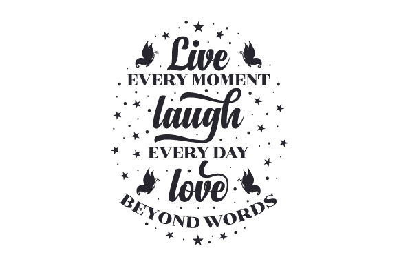 Live Every Moment - Laugh Every Day - Love Beyond Words Motivational Craft Cut File By Creative Fabrica Crafts - Image 1