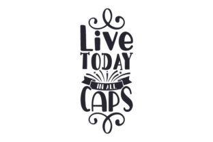 Live Today in All Caps Craft Design By Creative Fabrica Crafts