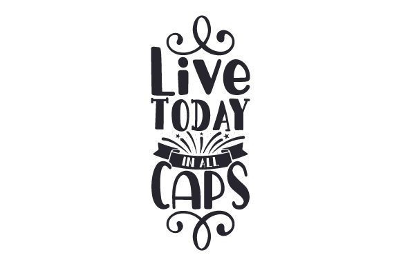 Live Today in All Caps Quotes Craft Cut File By Creative Fabrica Crafts