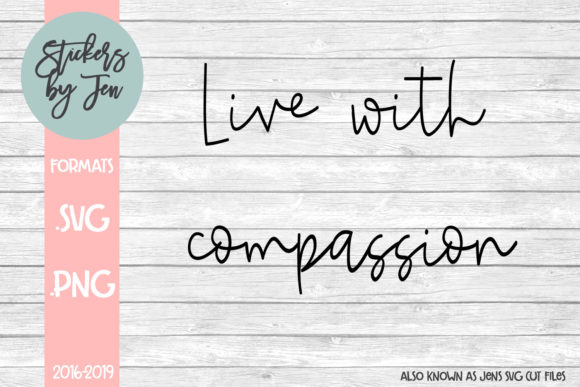 Download Free Live With Compassion Svg Graphic By Stickers By Jennifer for Cricut Explore, Silhouette and other cutting machines.