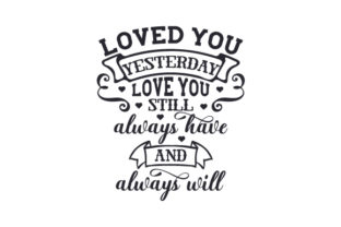 Loved You Yesterday, Love You Still. Always Have and Always Will Love Craft Cut File By Creative Fabrica Crafts