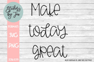 Download Free Make Today Great Svg Graphic By Stickers By Jennifer Creative for Cricut Explore, Silhouette and other cutting machines.