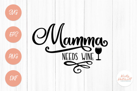 Mamma Needs Wine Graphic Crafts By Kristy Hatswell