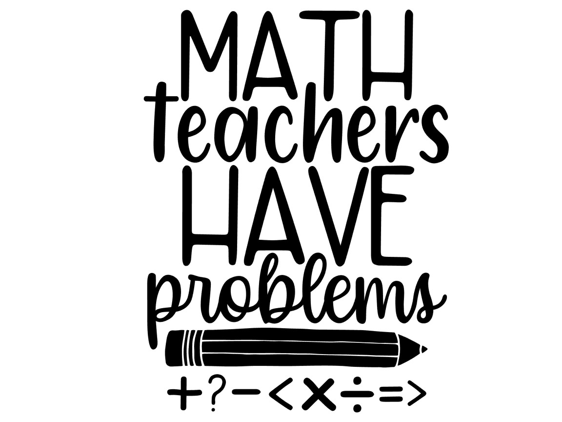 Download Free Math Teachers Have Problems Svg Graphic By Thesmallhouseshop for Cricut Explore, Silhouette and other cutting machines.