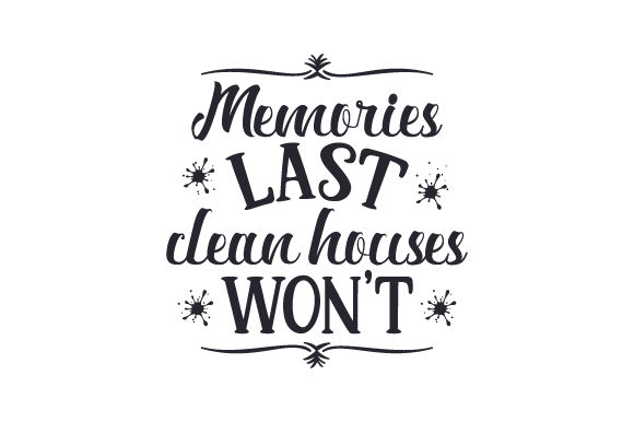 Memories Last Clean Houses Won T Svg Cut File By Creative