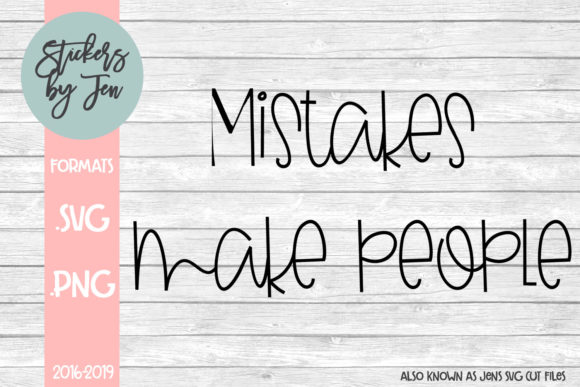 Download Free Mistakes Make People Svg Graphic By Stickers By Jennifer for Cricut Explore, Silhouette and other cutting machines.