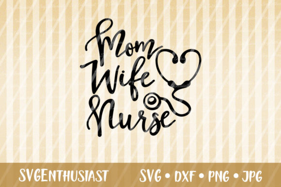 Download Free Mom Wife Nurse Svg Cut File Graphic By Svgenthusiast Creative for Cricut Explore, Silhouette and other cutting machines.