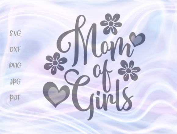 Download Free Mom Of Girls Svg Graphic By Digitals By Hanna Creative Fabrica for Cricut Explore, Silhouette and other cutting machines.