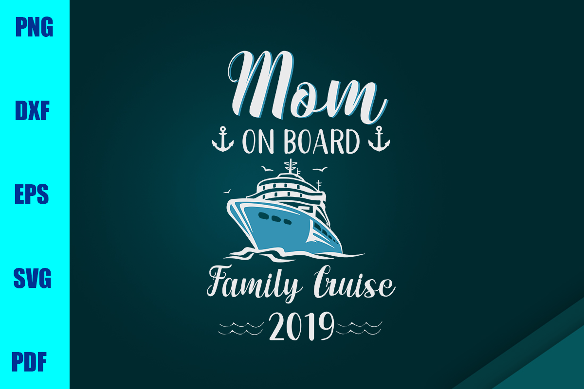 Download Free Mom On Board Family Cruise 2019 Graphic By Bumblebeeshop for Cricut Explore, Silhouette and other cutting machines.