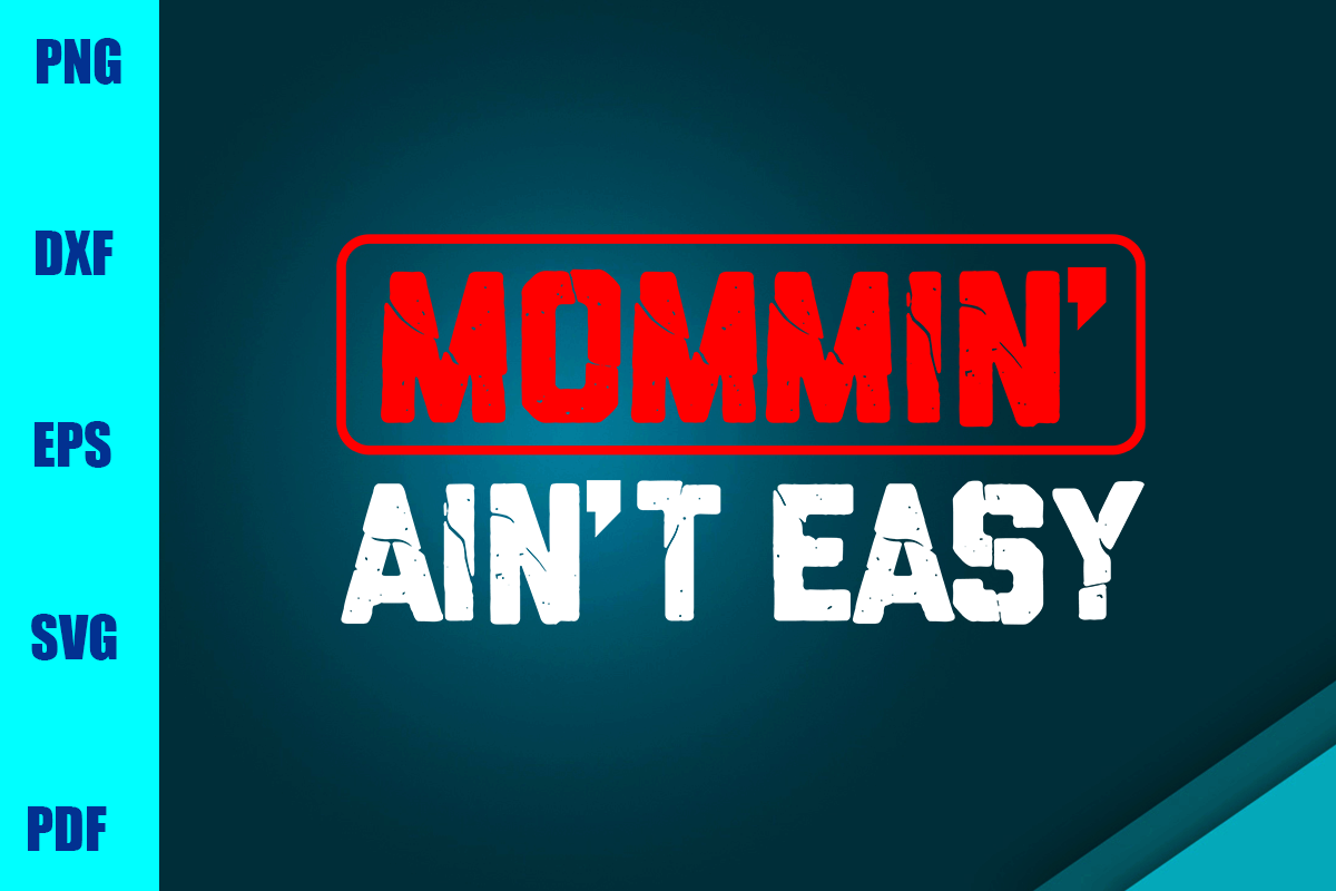 Download Free Mommin Ain T Easy Graphic By Bumblebeeshop Creative Fabrica for Cricut Explore, Silhouette and other cutting machines.