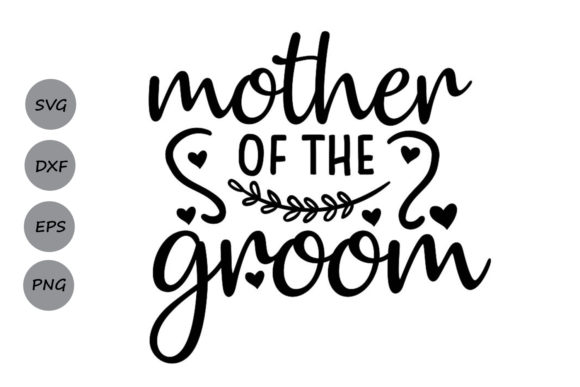Download Free Mother Of The Groom Svg Graphic By Cosmosfineart Creative Fabrica for Cricut Explore, Silhouette and other cutting machines.