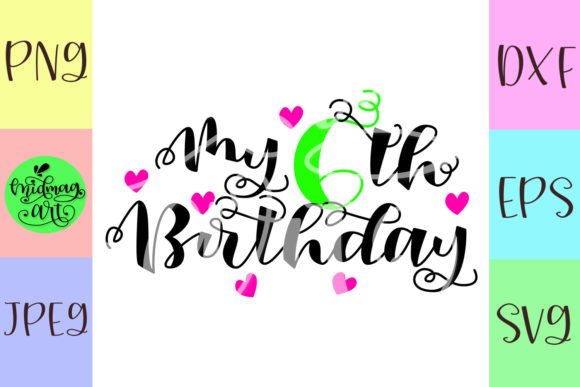 Download Free My 6th Birthday Svg Graphic By Midmagart Creative Fabrica for Cricut Explore, Silhouette and other cutting machines.