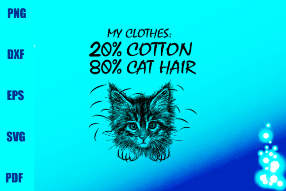 My Clothes 20% Cotton 80% Cat Hair Graphic Print Templates By BUMBLEBEESHOP