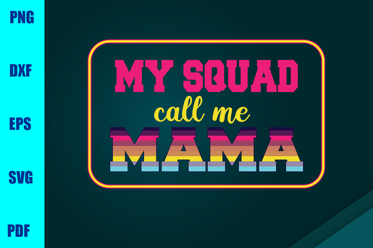 Download Free My Squad Call Me Mama Graphic By Bumblebeeshop Creative Fabrica for Cricut Explore, Silhouette and other cutting machines.