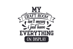 My Craft Room Isn't Messy, I Just Have Everything on Display Craft Design By Creative Fabrica Crafts