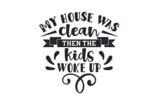 My House Was Clean. then the Kids Woke Up Kids Craft Cut File By Creative Fabrica Crafts