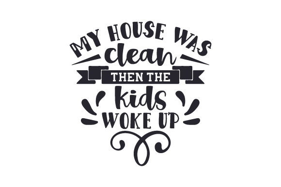 Download Free My House Was Clean Then The Kids Woke Up Svg Plotterdatei Von for Cricut Explore, Silhouette and other cutting machines.