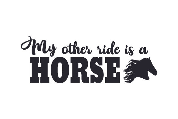 Download Free My Other Ride Is A Horse Svg Cut File By Creative Fabrica Crafts for Cricut Explore, Silhouette and other cutting machines.