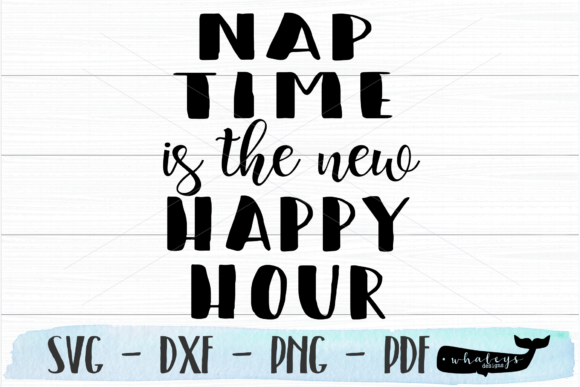 Download Free Nap Time Is The New Happy Hour Graphic By Whaleysdesigns for Cricut Explore, Silhouette and other cutting machines.