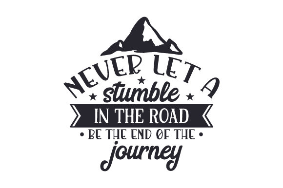 Download Free Never Let A Stumble In The Road Be The End Of The Journey Svg Cut for Cricut Explore, Silhouette and other cutting machines.