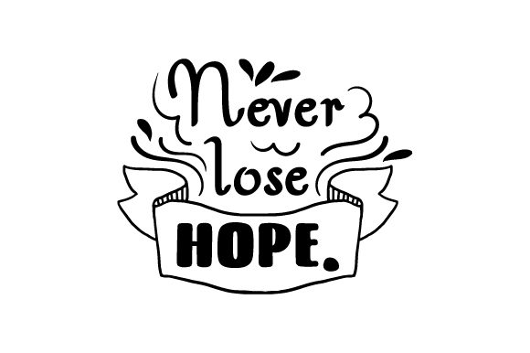 Download Free Never Lose Hope Svg Cut File By Creative Fabrica Crafts for Cricut Explore, Silhouette and other cutting machines.