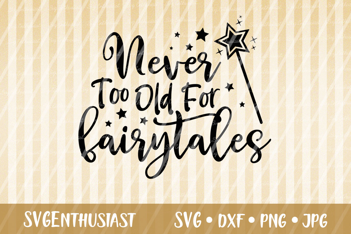 Download Free Never Too Old For Fairytales Svg Cut Graphic By Svgenthusiast Creative Fabrica for Cricut Explore, Silhouette and other cutting machines.