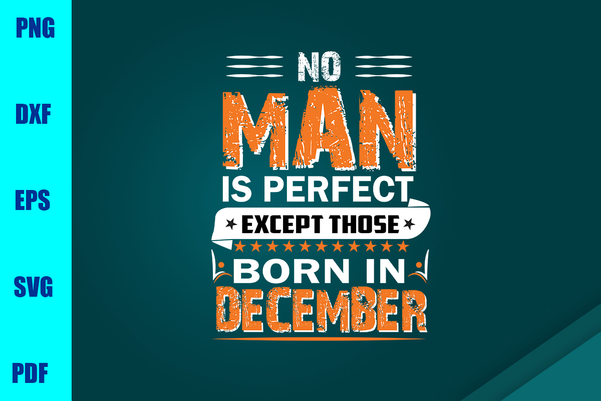 Download Free No Man Is Perfect Except Those Born In December Graphic By for Cricut Explore, Silhouette and other cutting machines.