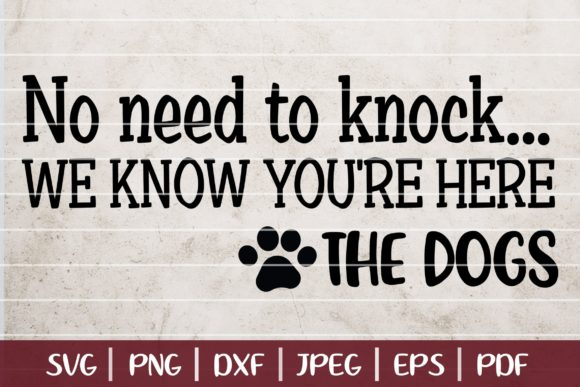 No Need to Knock, We Know You're Here. the Dogs Graphic Logos By SeventhHeaven Studios
