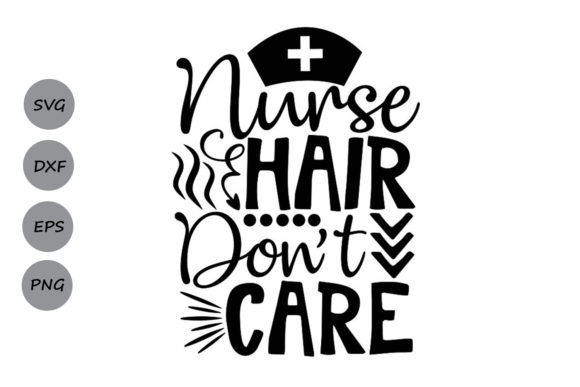 Download Free Nurse Hair Don T Care Graphic By Cosmosfineart Creative Fabrica for Cricut Explore, Silhouette and other cutting machines.