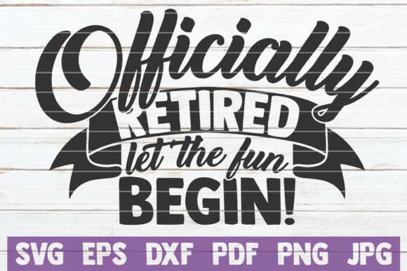 Officially Retired Let the Fun Begin SVG Graphic Graphic Templates By MintyMarshmallows - Image 1
