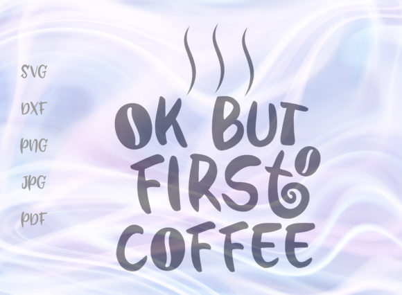 Download Free Ok But First Coffee Svg Graphic By Digitals By Hanna Creative Fabrica for Cricut Explore, Silhouette and other cutting machines.