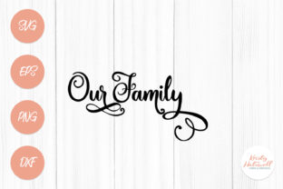Our Family SVG Graphic By Kristy Hatswell