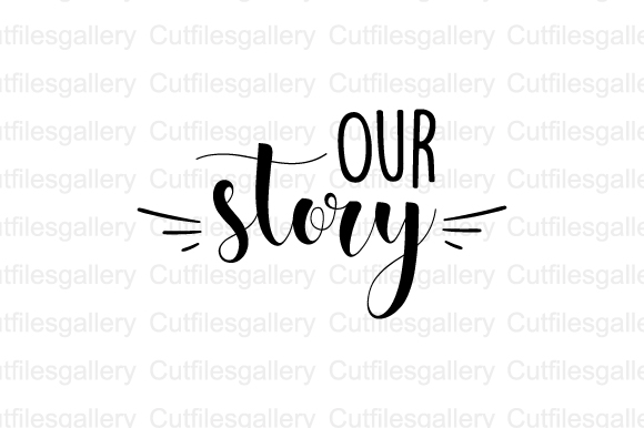 Download Free Our Story Graphic By Cutfilesgallery Creative Fabrica for Cricut Explore, Silhouette and other cutting machines.