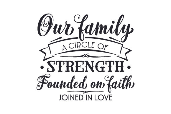Our Family -  a Circle of Strength, Founded on Faith, Joined in Love Family Craft Cut File By Creative Fabrica Crafts