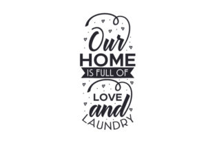 Our Home is Full of Love and Laundry Craft Design By Creative Fabrica Crafts