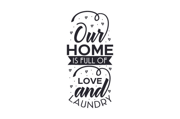 Download Free Our Home Is Full Of Love And Laundry Svg Cut File By Creative for Cricut Explore, Silhouette and other cutting machines.