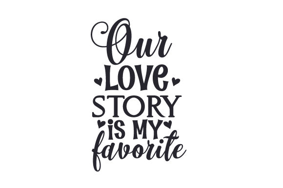 Our Love Story is My Favorite Love Craft Cut File By Creative Fabrica Crafts - Image 2