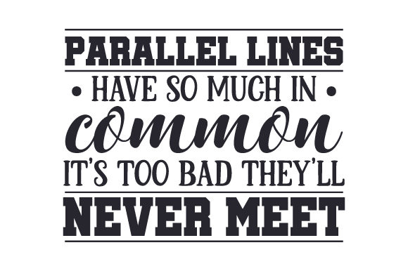 Parallel Lines Have so Much in Common. It's Too Bad They'll Never Meet Craft Design By Creative Fabrica Crafts Image 1