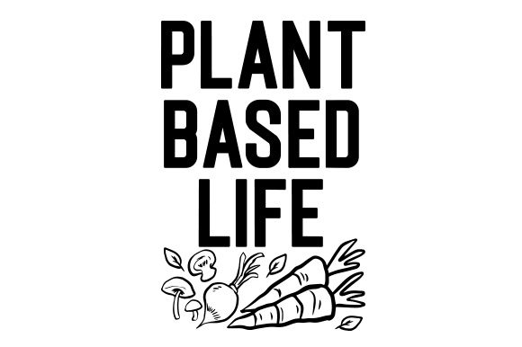 Plant Based Life Wellness Craft Cut File By Creative Fabrica Crafts - Image 1