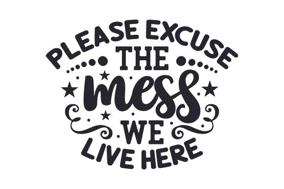 Download Free Please Excuse The Mess We Live Here Svg Cut File By Creative for Cricut Explore, Silhouette and other cutting machines.