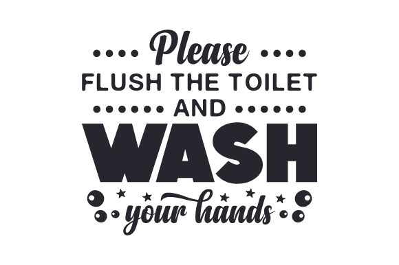 Please Flush The Toilet And Wash Your Hands Svg Cut File By