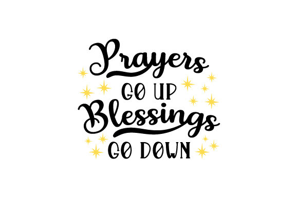Prayers Go Up Blessings Go Down Religious Craft Cut File By Creative Fabrica Crafts