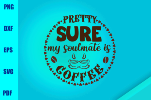 Download Free Pretty Sure My Soulmate Is Coffee Graphic By Bumblebeeshop for Cricut Explore, Silhouette and other cutting machines.