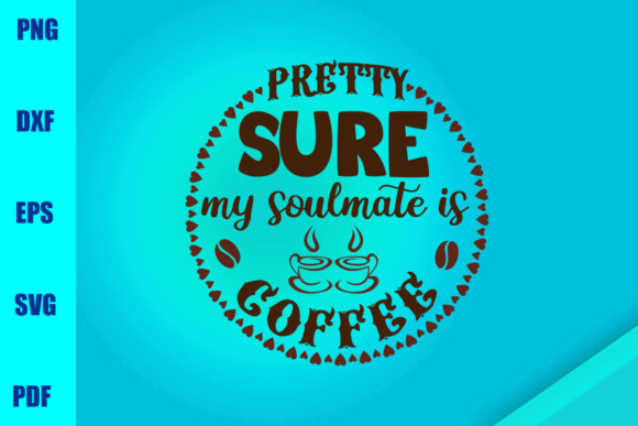 Pretty Sure My Soulmate is Coffee Graphic Print Templates By BUMBLEBEESHOP